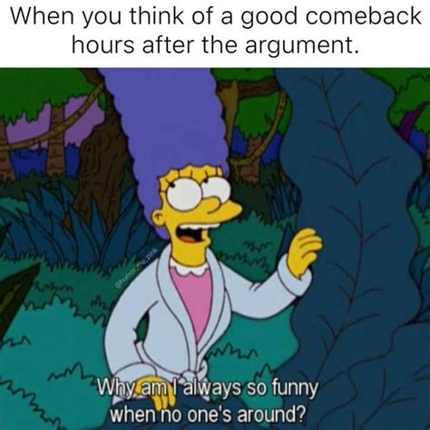 When you think of a good comeback hours after the argument